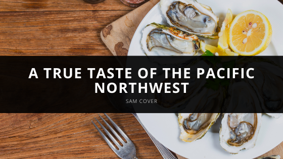 Sam Cover Shares a True Taste of the Pacific Northwest