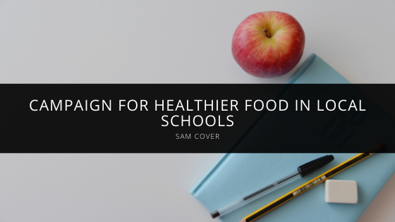 Sam Cover to campaign for healthier food in local schools