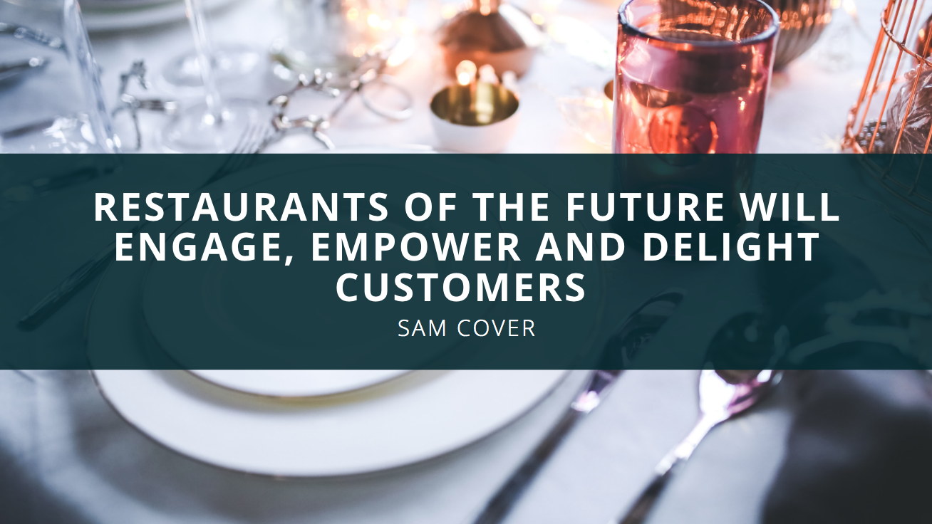 Sam Cover Spokane Valley: Restaurants of the Future Will Engage, Empower and Delight Customers