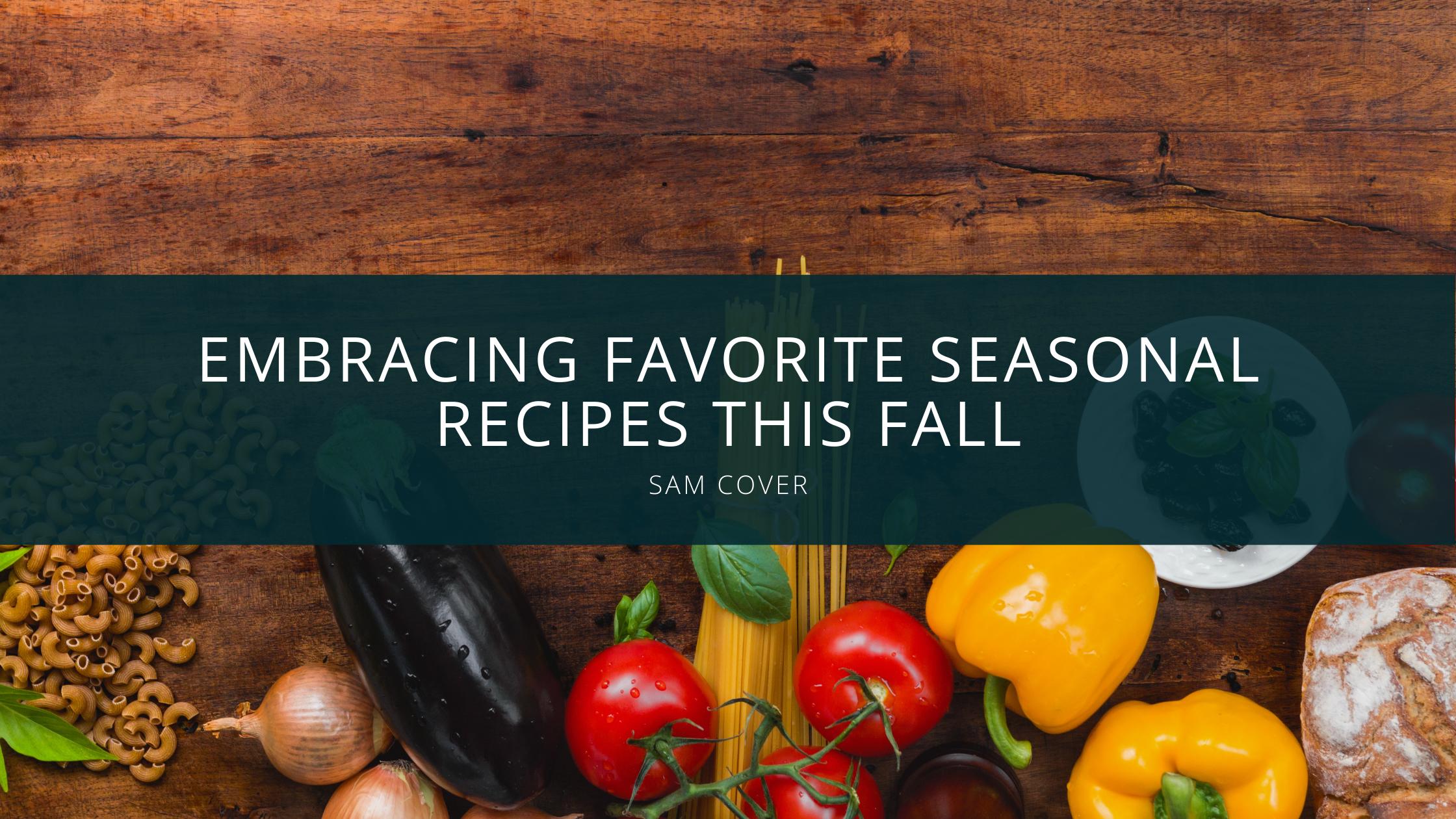 Sam Cover Spokane Washington looks forward to embracing favorite seasonal recipes this fall
