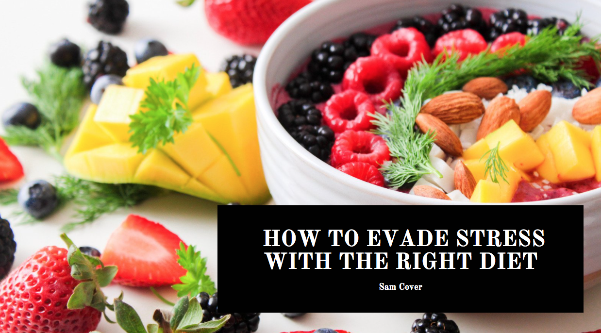 Sam Cover: How to Evade Stress with the Right Diet